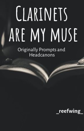 Clarinets Are My Muse | Prompts and Short Storys by Dunes-of-Fruit