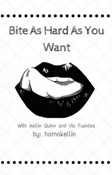 Bite As Hard As You Want (Kellic Fanfic)