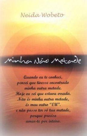 MINHA NÃO METADE by EscritoraNeidaRocha