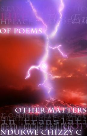 Of Poems and Other Matters by ChizzyNdukweN