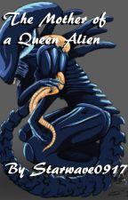The Mother Of A Queen Alien by Starwave0917