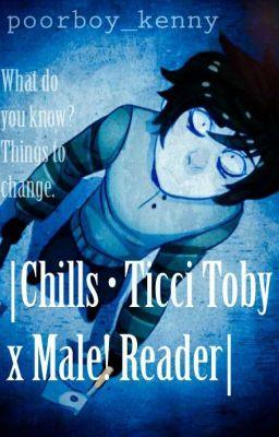 Ticci toby x male reader - Ryan - Wattpad
