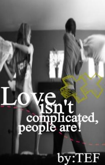 Love isn't complicated, People are.