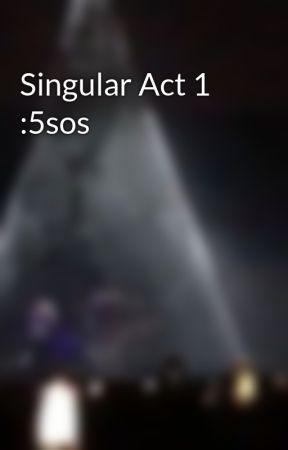 Singular Act 1 :5sos by Lashtonlight