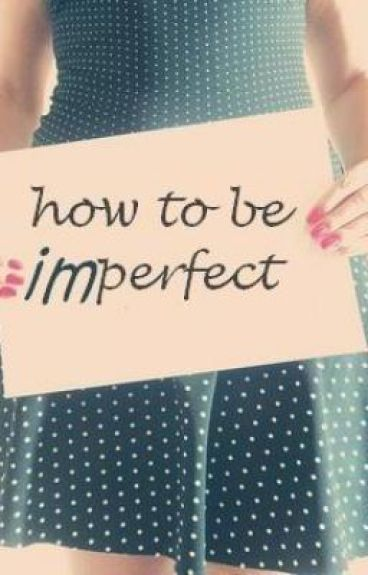 How To Be Imperfect