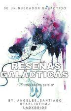 "Reseñas Galácticas ""Un libro hecho para ti"" by Angeles_Santiago"