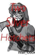 Two Silver Hatchets: A Ticci Toby FanFiction by http_helterskelter