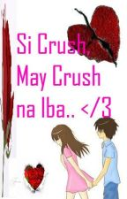 Si Crush mo, may Crush na Iba </3 by AyenMar