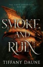 Smoke and Ruin || Book Three by TiffanyDaune