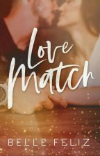 Love Match (Complete) by bellefelizPHR