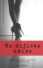No dijiste adiós by Tequilasunrise05