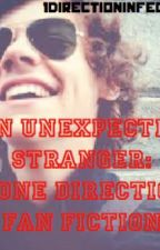 An Unexpected Stranger: A One Direction Fan Fiction by 1directioninfection6