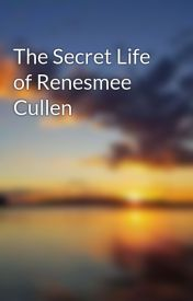 The Secret Life of Renesmee Cullen by Rebecca_k