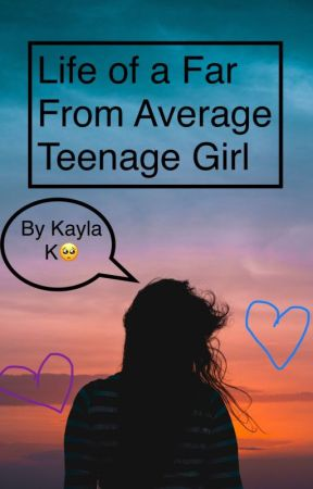 Life of a Far From Average Teenage Girl by mikaylaperiodt
