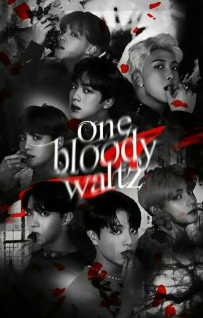 One Bloody Waltz | Vampire!BTS x Reader by idontnanmolla