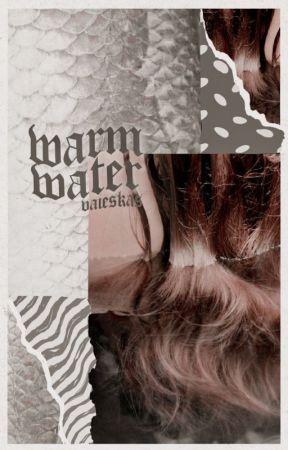 WARM WATER ━ h2o: just add water by vaIeskas