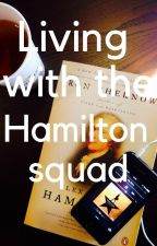 Living with the hamilsquad by CinnamonRiceX