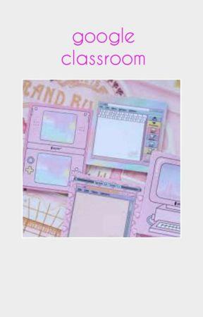G00gle Cl@$$r00m - Classroom #7 (ASTRO) - All Night - Wattpad