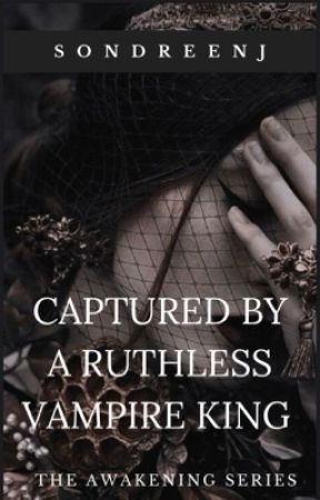 Captured By A Ruthless Vampire King by queenofthewalk