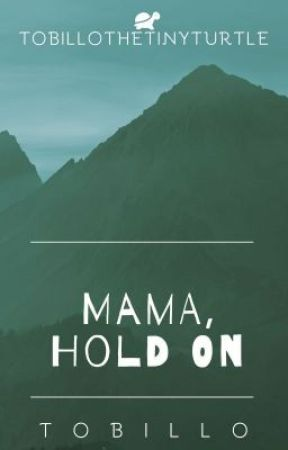 Mama, Hold On by TobilloTheTinyTurtle