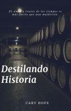 Destilando Historia *** En Curso*** by CaryHope