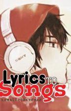 !~Lyrics to Songs~!  by kawaiipockychan