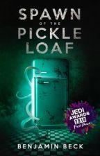 Spawn of the Pickle Loaf by BenjaminBeck