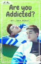 are you addicted?. Vol 1[bromance][yaoi] by _bad_beast_