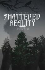 Shattered Reality | Book Two by ScoobyDo6105