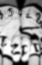 Entre abismos me la paso by Blanco96