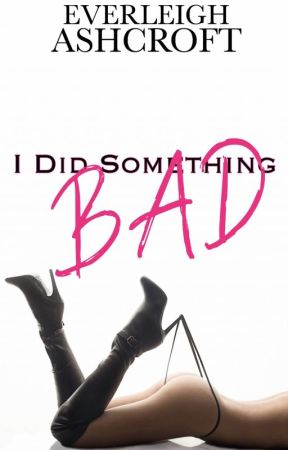 I Did Something Bad by EverleighAshcroft