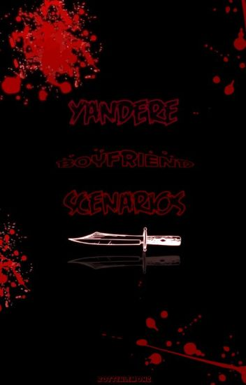 Yandere Boyfriend Scenarios - ⭐Publisher⭐ - Wattpad