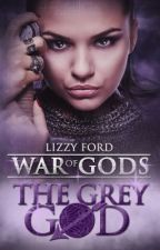 The Grey God (Book IV, War of Gods) by LizzyFord