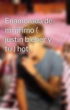 Enamorada de mi primo ( justin bieber y tu ) hot.. by verania13