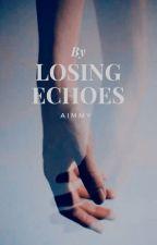 Losing Echoes by AimmyB