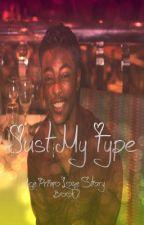 Just My Type ( Ace Primo Love Series ) Book 2 by NeshiaShaketra