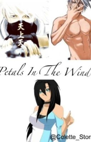 Petals In The Wind (Kakashi Love Story)