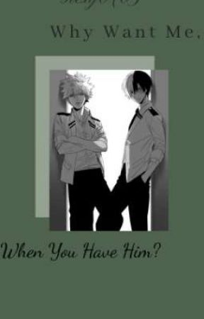 Why Want Me When You Have Him? (Todoroki/Katsuki x Reader) by rexy0705