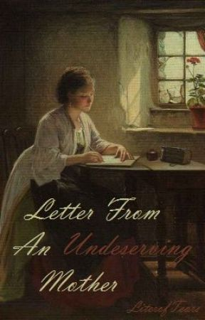 Letter From An Undeserving Mother by LiterofTears