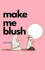 Make me Blush by Baramy