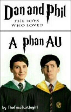 The Boys Who Loved  ||  A Phan And Hogwarts Crossover by TheTrueTurtlegirl