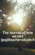 The Journey of how we met (gxg)(teacherxstudent by Rosabug