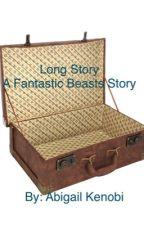Long Story (A Fantastic Beasts Story) by AbigailKenobi
