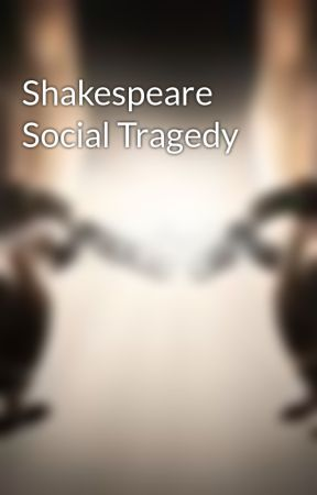 Shakespeare Social Tragedy by nickynien