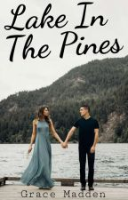 Lake In The Pines (A Completed Steamy, Romance) by gracemadden1234