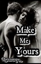 MAKE ME YOURS (Book 2: Hiroki Kress and Amia Flores) by Queenamps_