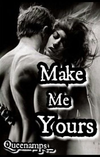 MAKE ME YOURS (Book 2: Hiroki Kress and Amia Flores)