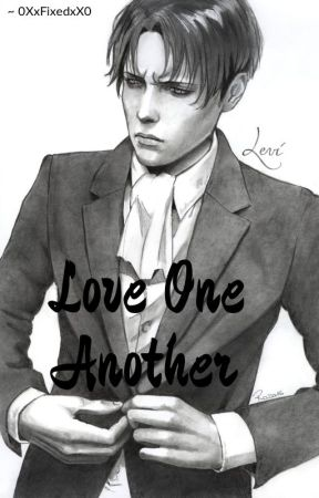 Love One Another - Levi x Reader Oneshots - Levi x Traitor!Reader