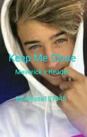 Keep Me Close (Maverick Baker x Reader) by Alyssa197845
