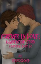 Forever in Love: A Gabentine Story  by Deadpool0513